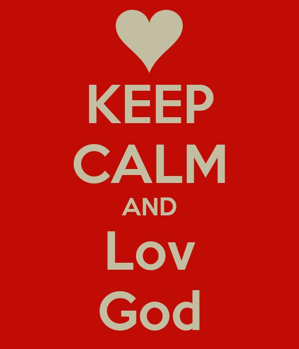 KEEP CALM AND Lov God