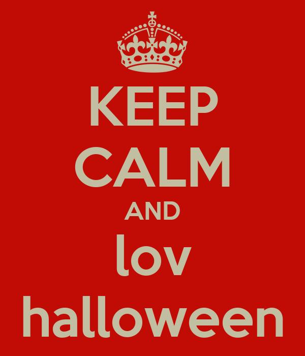 KEEP CALM AND lov halloween