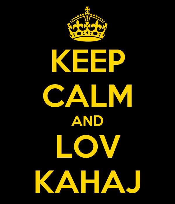KEEP CALM AND LOV KAHAJ