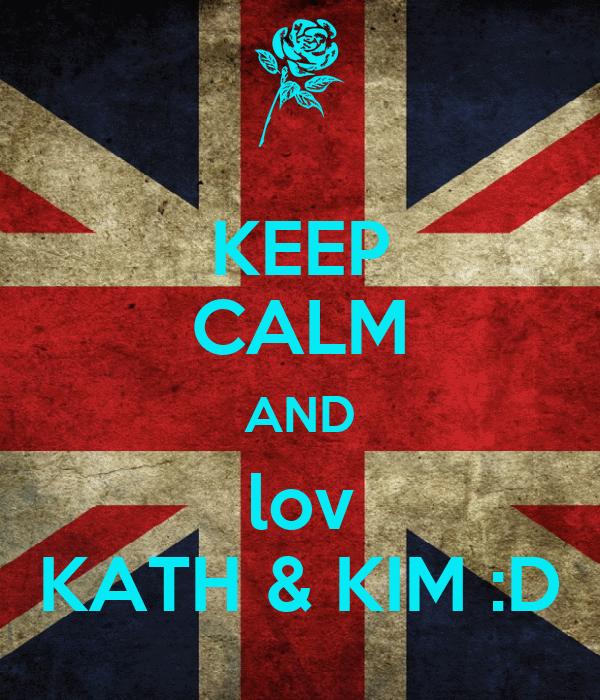 KEEP CALM AND lov KATH & KIM :D