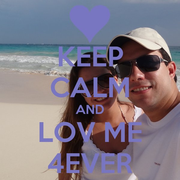 KEEP CALM AND LOV ME 4EVER