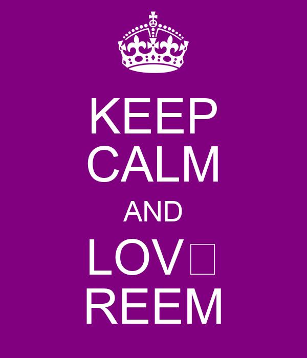 KEEP CALM AND LOV� REEM