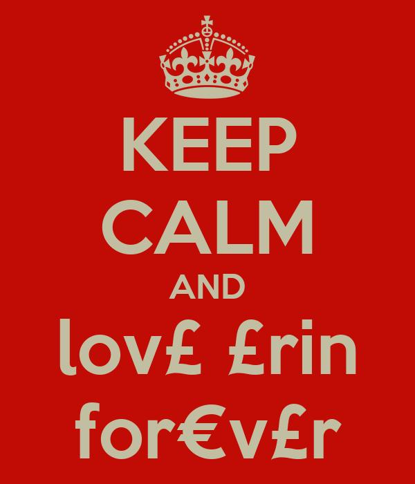 KEEP CALM AND lov£ £rin for€v£r