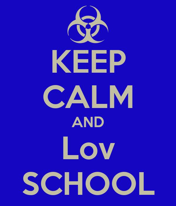 KEEP CALM AND Lov SCHOOL