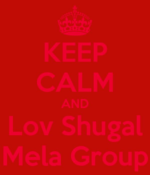 KEEP CALM AND Lov Shugal Mela Group