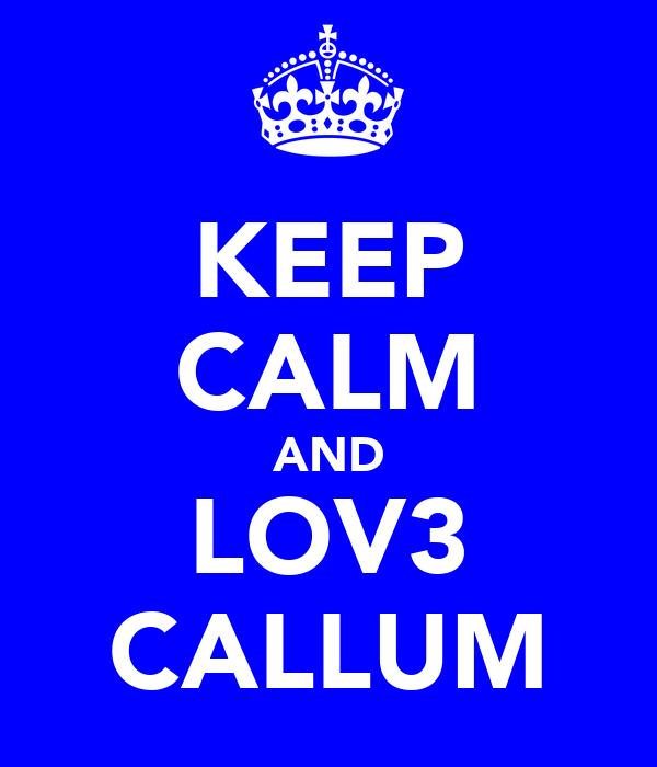 KEEP CALM AND LOV3 CALLUM