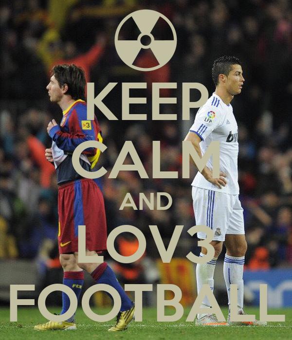 KEEP CALM AND LOV3 FOOTBALL