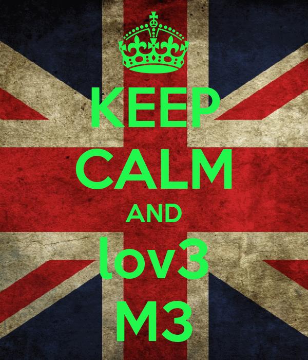 KEEP CALM AND lov3 M3