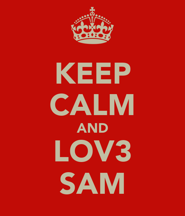 KEEP CALM AND LOV3 SAM
