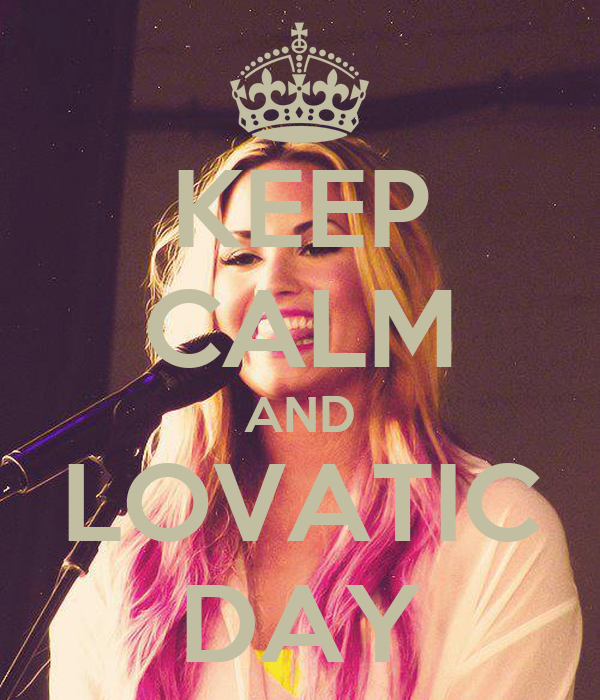 KEEP CALM AND LOVATIC DAY