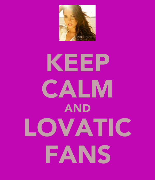 KEEP CALM AND LOVATIC FANS