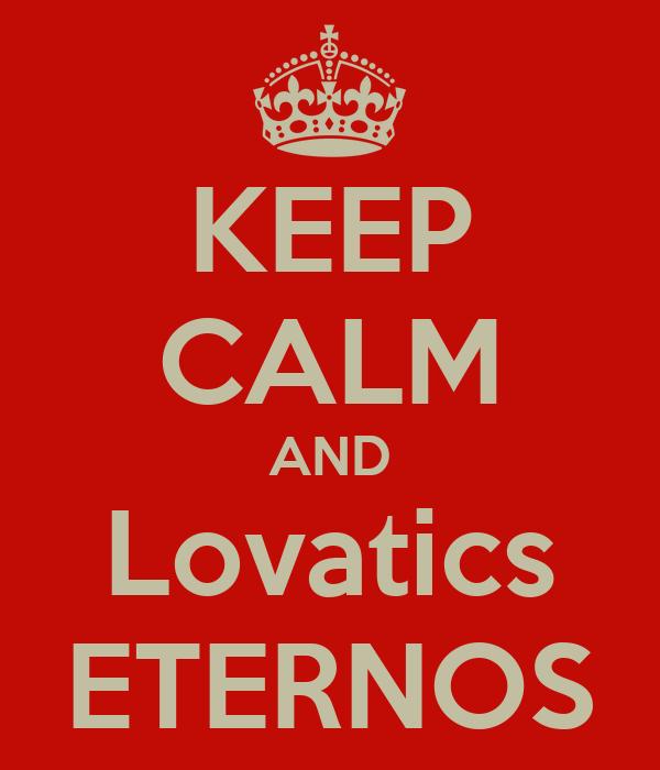 KEEP CALM AND Lovatics ETERNOS