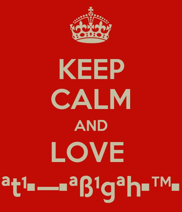 KEEP CALM AND LOVE  ª†¹•—•ªß¹©ªh•™•
