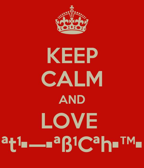 KEEP CALM AND LOVE  ª†¹•—•ªß¹Cªh•™•