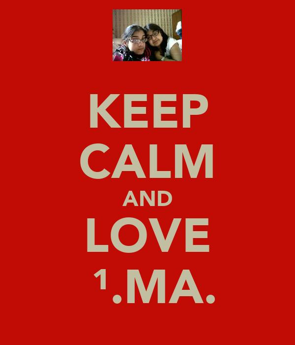 KEEP CALM AND LOVE №¹.MA.