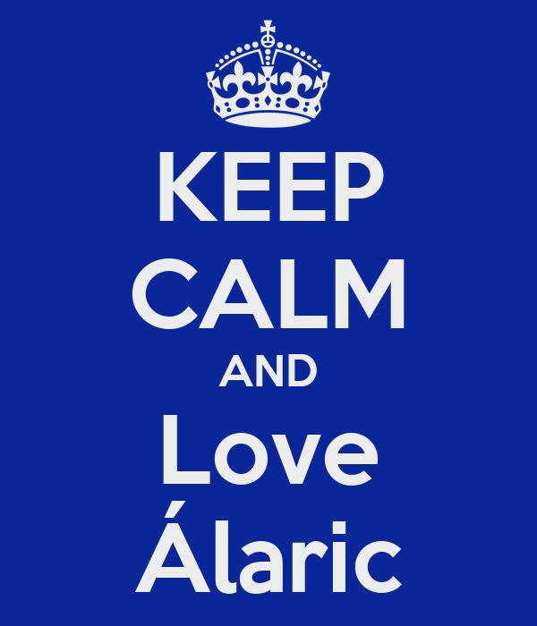 KEEP CALM AND Love Álaric
