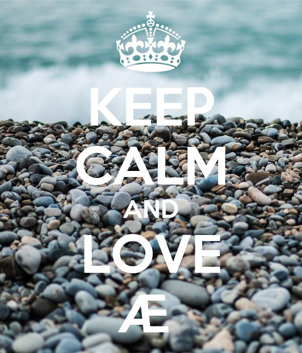 KEEP CALM AND LOVE Æ