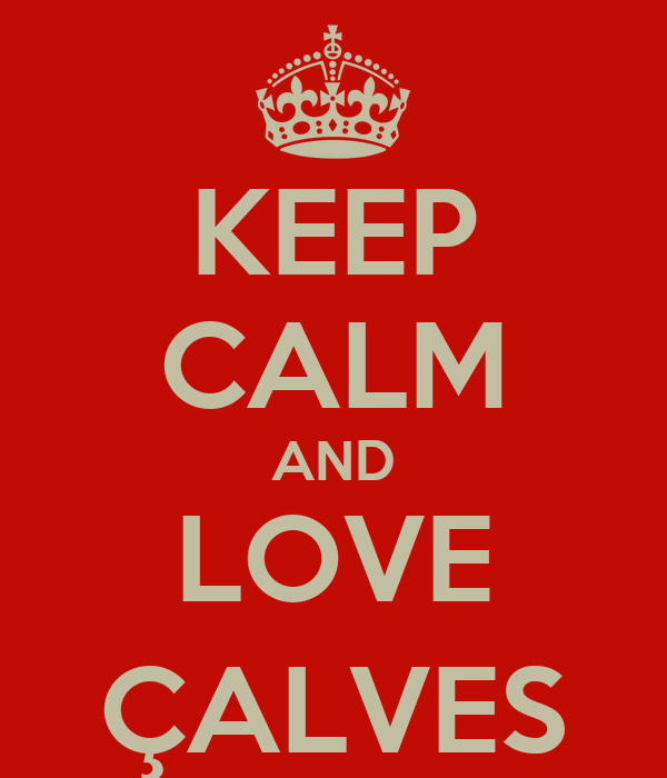KEEP CALM AND LOVE ÇALVES