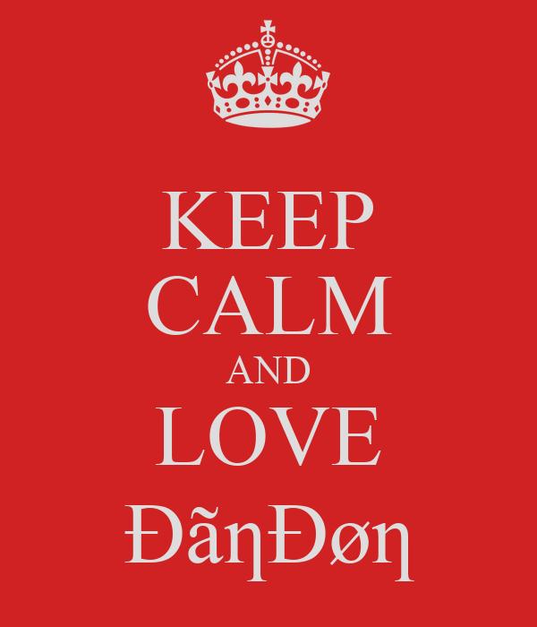 KEEP CALM AND LOVE ÐãƞÐøƞ