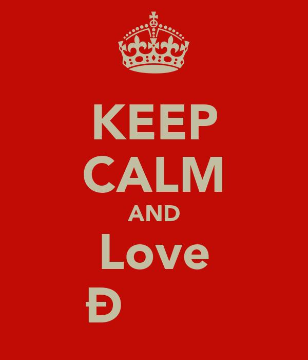 KEEP CALM AND Love Ðαмđσσмα
