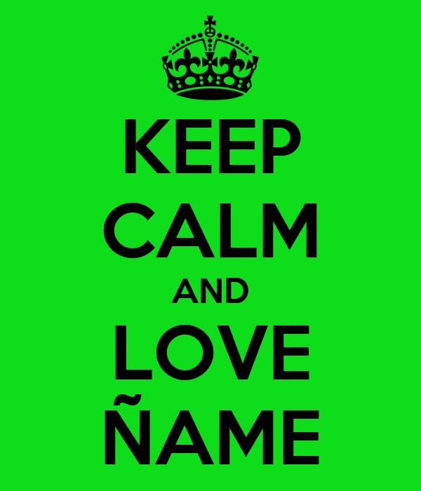 KEEP CALM AND LOVE ÑAME