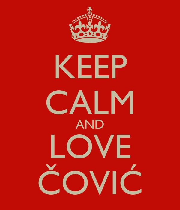 KEEP CALM AND LOVE ČOVIĆ