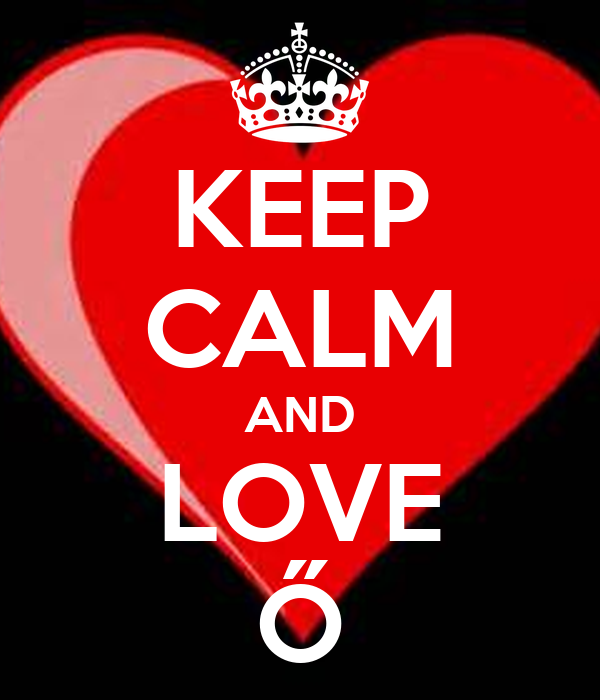 KEEP CALM AND LOVE Ő