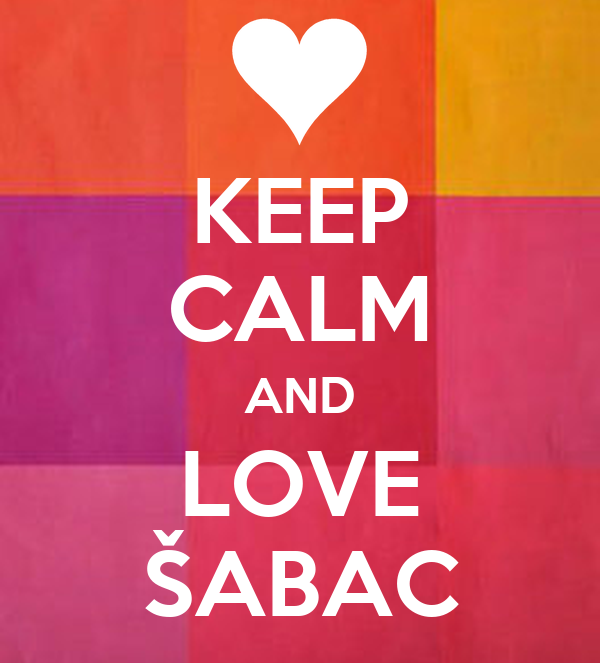 KEEP CALM AND LOVE ŠABAC