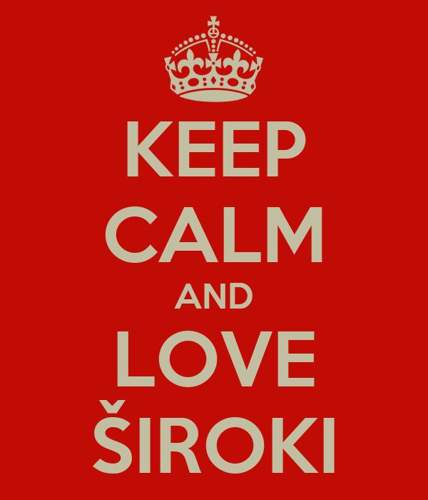 KEEP CALM AND LOVE ŠIROKI