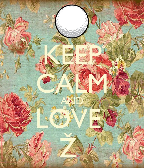 KEEP CALM AND LOVE  Ž