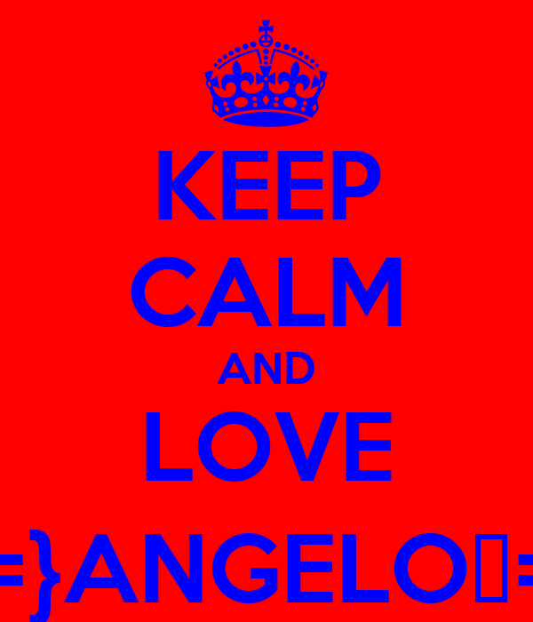 KEEP CALM AND LOVE ξ=}ANGELOξ=}