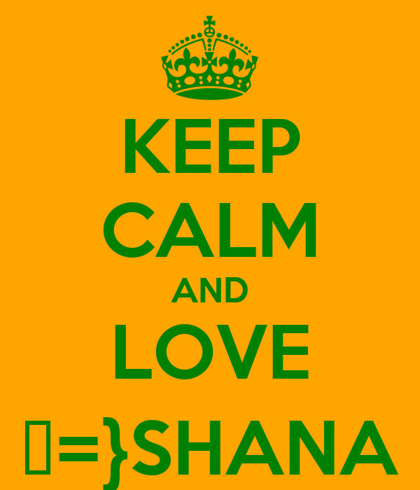 KEEP CALM AND LOVE ξ=}SHANA