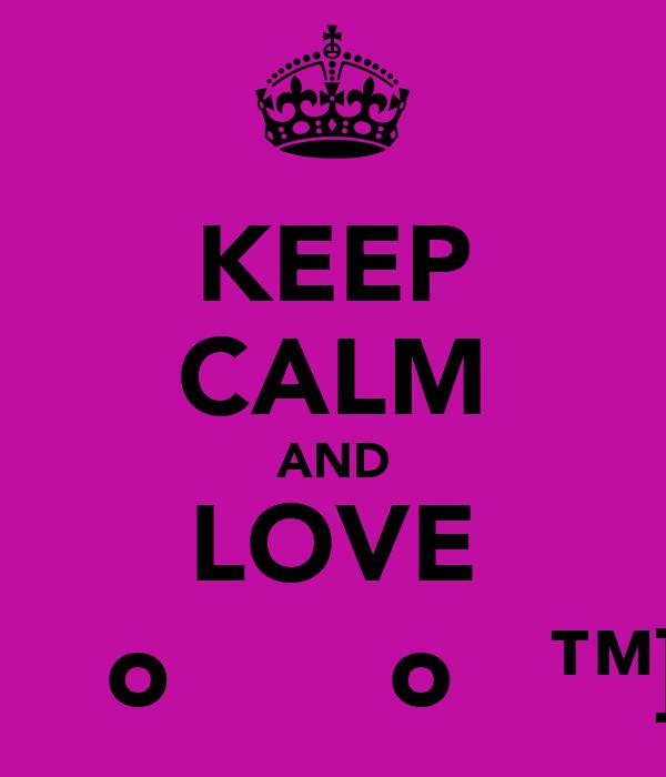 KEEP CALM AND LOVE  м̵̵o̲̣и м̵̵o̲̣и™]