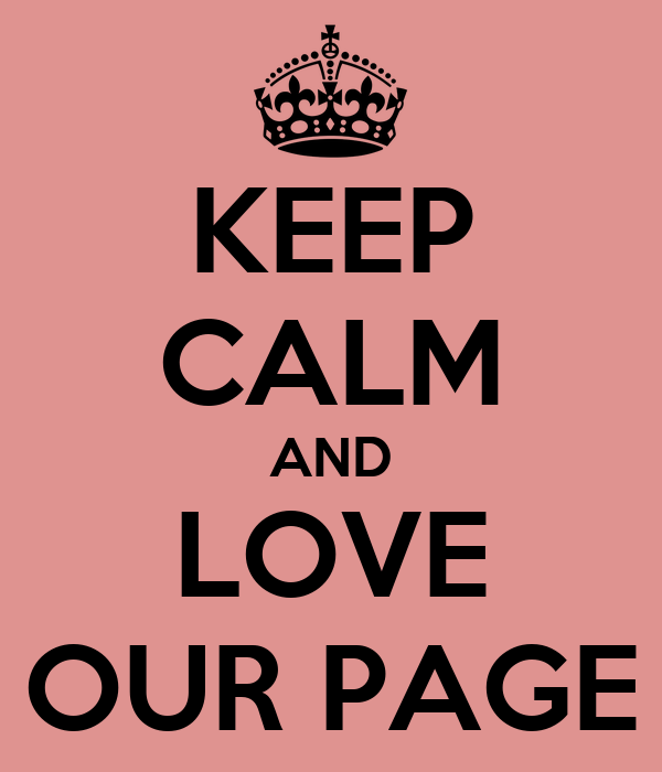 KEEP CALM AND LOVE ღ OUR PAGE ღ