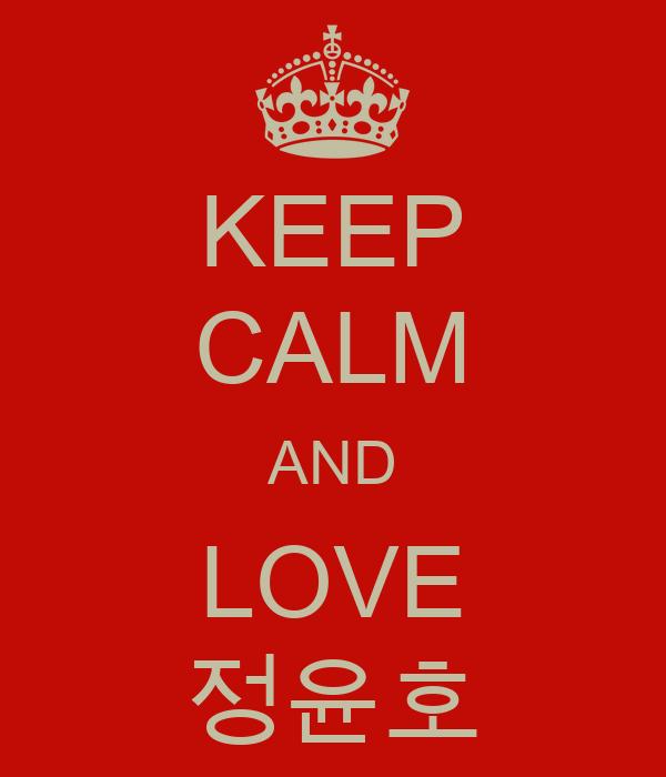 KEEP CALM AND LOVE 정윤호