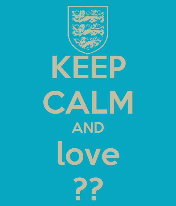 KEEP CALM AND love ??
