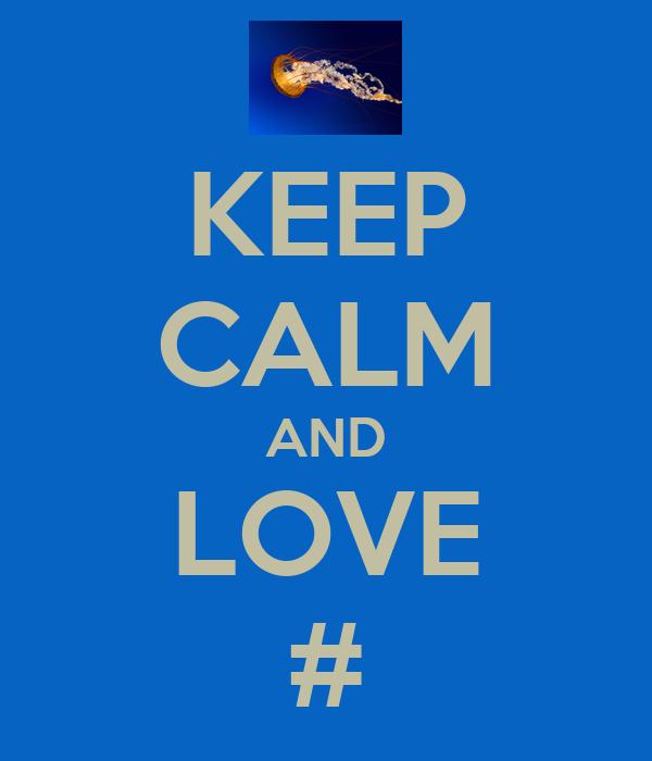 KEEP CALM AND LOVE #