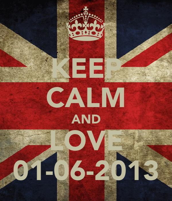 KEEP CALM AND LOVE 01-06-2013