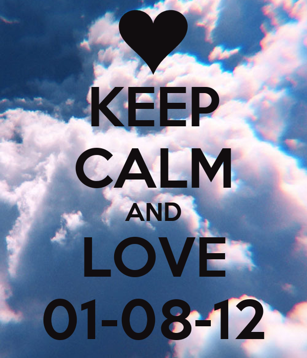 KEEP CALM AND LOVE 01-08-12