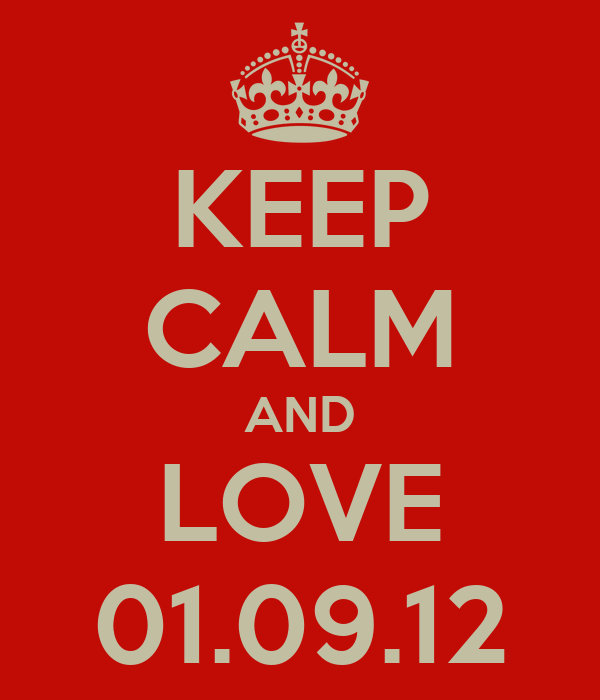 KEEP CALM AND LOVE 01.09.12