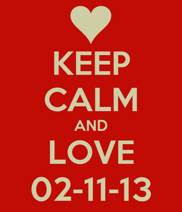 KEEP CALM AND LOVE 02-11-13