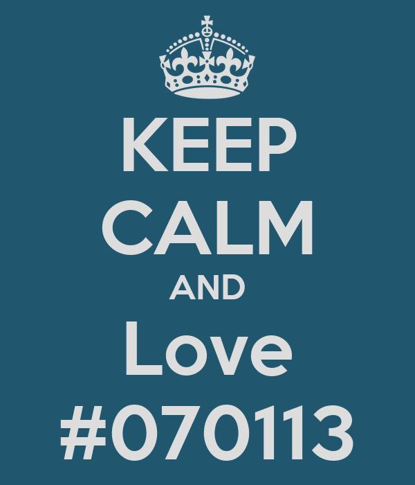 KEEP CALM AND Love #070113