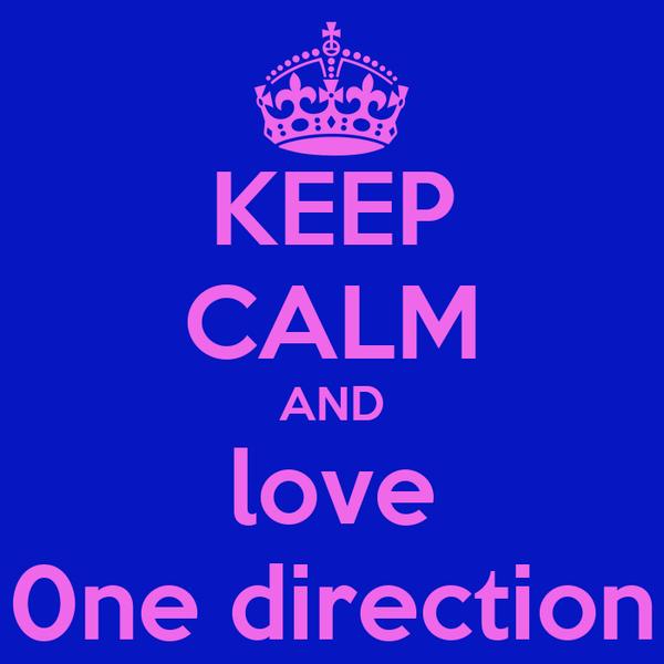 KEEP CALM AND love 0ne direction
