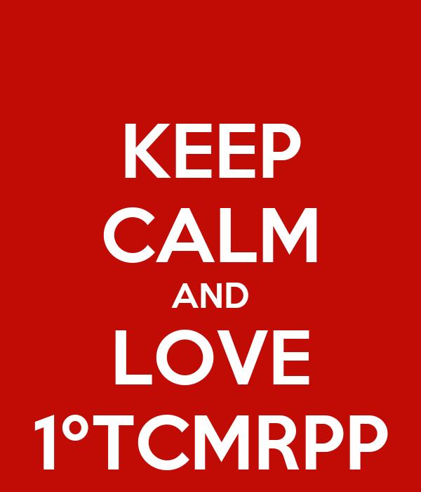 KEEP CALM AND LOVE 1ºTCMRPP