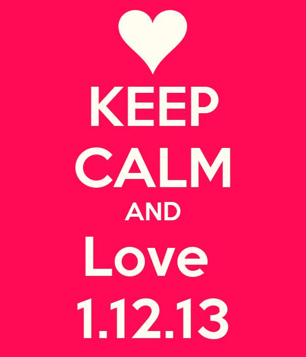 KEEP CALM AND Love  1.12.13