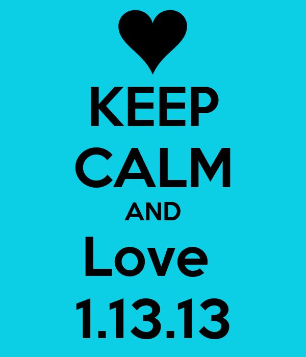 KEEP CALM AND Love  1.13.13