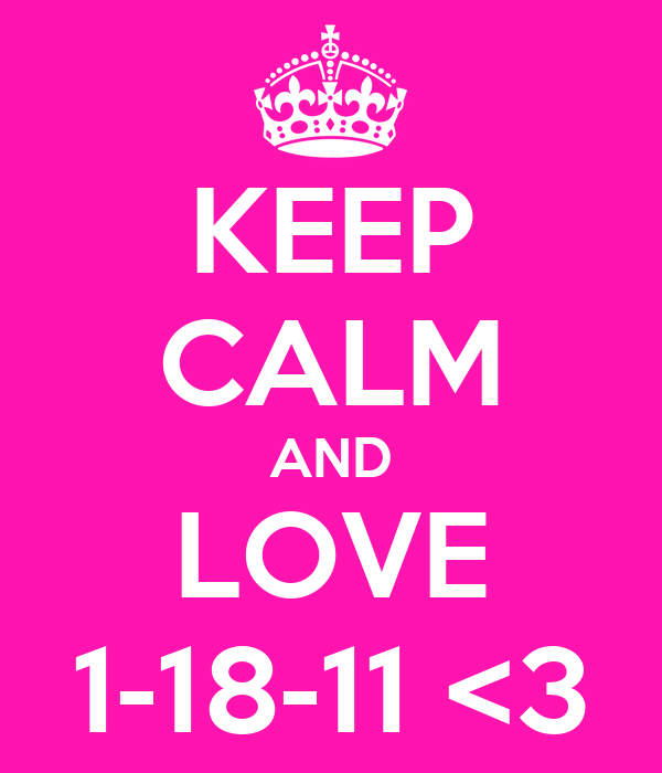 KEEP CALM AND LOVE 1-18-11 <3