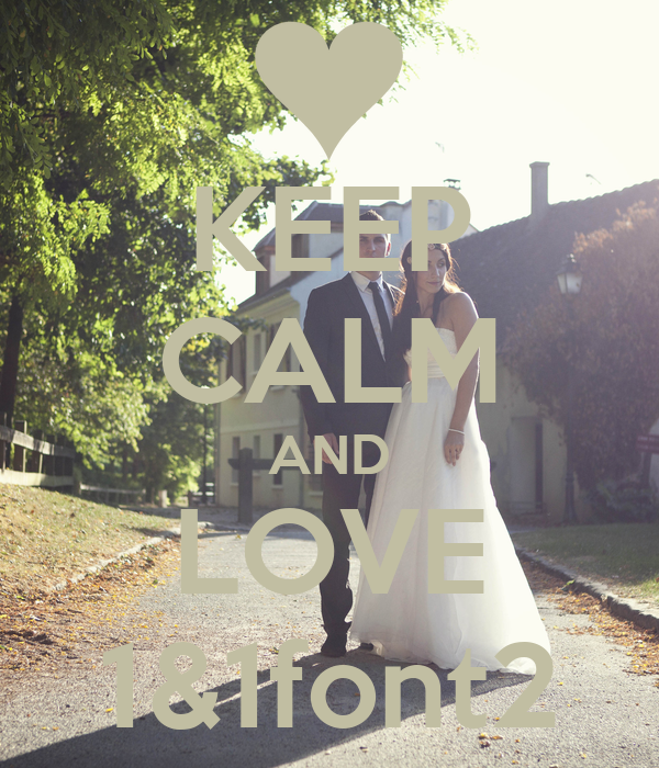 KEEP CALM AND LOVE 1&1font2