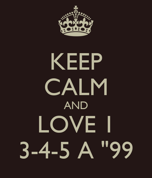 "KEEP CALM AND LOVE 1 3-4-5 A ""99"