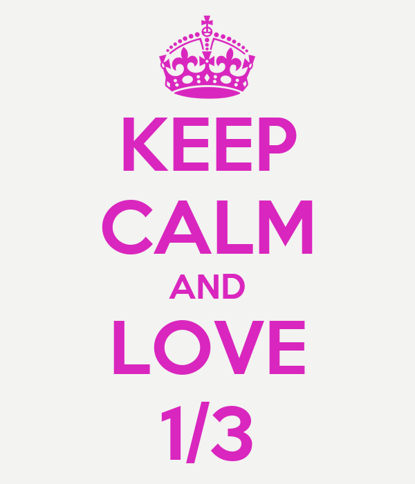 KEEP CALM AND LOVE 1/3